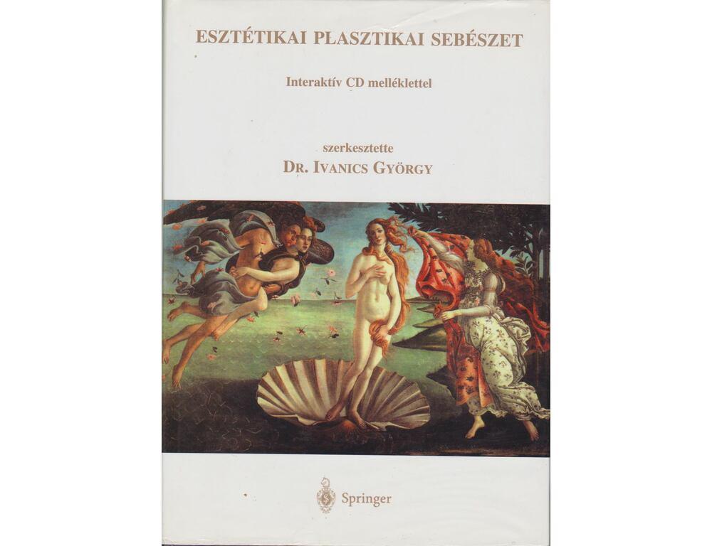 ESZTÉTIKAI PLASZTIKAI SEBÉSZET. Szerkesztette Dr. Ivanics