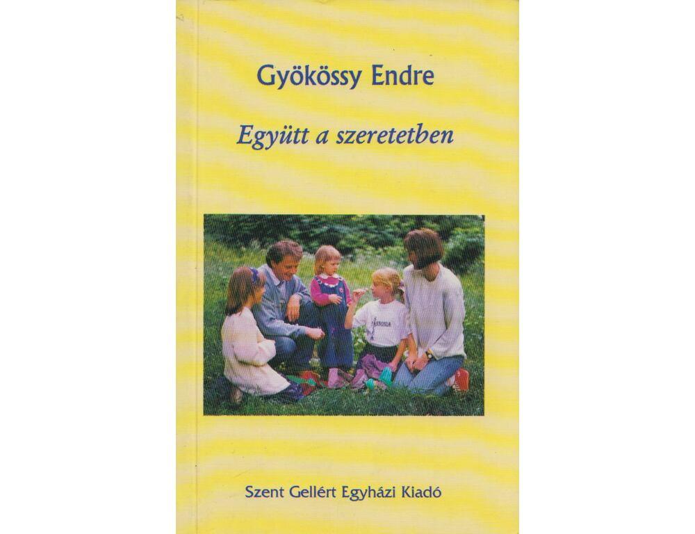 Imagini pentru Gyökössy Endre: Együtt a szeretetben,Szent Gellért Egyházi Kiadó, Budapest, 1995