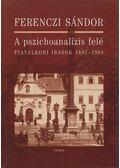 A pszichoanalízis felé - Ferenczi Sándor