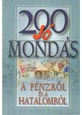 200 jó mondás a pénzről és a hatalomról