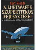 A Luftwaffe szupertitkos fejlesztései - Rieder, Kurt