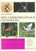 Még a krokodilusnak is van barátja... - Akimuskin, Igor