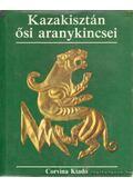 Kazakisztán ősi aranykincsei - Akisev, A.