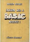 Ismerd meg a BASIC nyelvet! - Alcock, Donald
