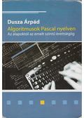 Algoritmusok Pascal nyelven - Dusza Árpád
