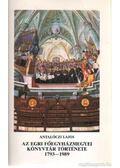 Az Egri Főegyházmegyei Könyvtár története 1793-1989 - Antalóczi Lajos