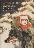 Gyerekek, kutyák, farkasok - Anton Pavlovics Csehov