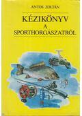 Kézikönyv a sporthorgászatról - Antos Zoltán