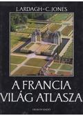 A francia világ atlasza - Ardagh, John, Jones, Colin
