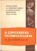 A gépgyártás technológiája II. - Tóth István, Farkas János, Dr. Héberger Károly, Dr. Ránky Miklós, Rezek Ödön
