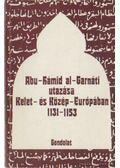 Abu-Hámid al-Garnáti utazása Kelet- és Közép-Európában 1131-1153 - Bolsakov, O. G., Mongajt, A. L.