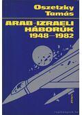 Arab-izraeli háborúk 1948-1982 - Oszetzky Tamás