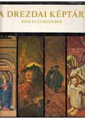 A Drezdai Képtár - Régi és új mesterek - Bachmann, Manfred