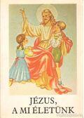 Jézus, a mi életünk - Bajtai Zsigmond