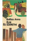 Élni és szeretni - Balázs Anna