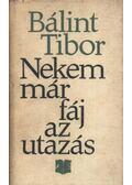 Nekem már fáj az utazás - Bálint Tibor