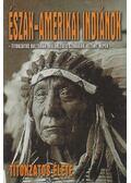 Észak-Amerikai indiánok titokzatos élete - Balogh Sánta Őz Csaba