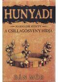 Hunyadi III. - A csillagösvény hídja - Bán Mór