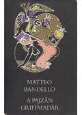 A pajzán griffmadár - Bandello, Matteo