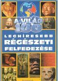 A világ 100 leghíresebb régészeti  felfedezése - Barber, Kyla (szerk.), Diana Briscoe
