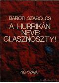 A hurrikán neve: glasznoszty! - Baróti Szabolcs