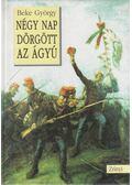 Négy nap dörgött az ágyú - Beke György