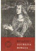 Lucrezia Borgia élete és kora - Bellonci, Maria