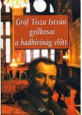 Gróf Tisza István gyilkosai a hadbíróság előtt - Bencsik Gábor