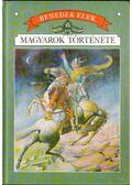 Magyarok története - Benedek Elek
