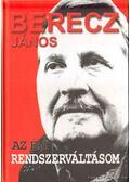Az én rendszerváltásom - Berecz János