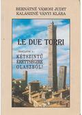 Le due torri - Készüljünk  a -  kétszíntű érettségire olaszból! - Bernátné Vámosi Judit, Kalásziné Ványi Klára