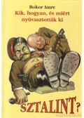 Kik, hogyan, és miért nyuvasztották ki Sztálint? - Bokor Imre