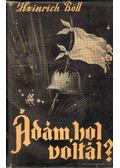 Ádám, hol voltál? - Heinrich Böll