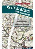 Kettészakadt Magyarország - Börcsök Mária