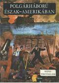 Polgárháború Észak-Amerikában 1861-1865 - Szabó R. Jenő