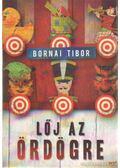 Lőj az ördögre - Bornai Tibor