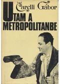 Utam a Metropolitanbe - Carelli Gábor