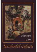 Szerelemből született - Carr, Philippa