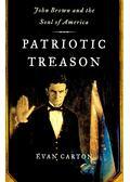 Patriotic Treason: John Brown and the Soul of America - CARTON, EVAN