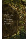 Epizód egy vándorfestő életéből - César Aira