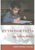 Otthonoktatás: egy helyes döntés - Christopher J. Klicka