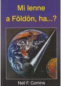 Mi lenne a Földön, ha...? - Comins. Neil F.