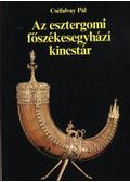 Az esztergomi főszékesegyházi kincstár - Cséfalvay Pál