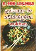 A 100 legjobb gabona- és zöldségétel wokban - Cserjés Panka
