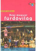 Régi magyar fürdővilág - Csiffáry Gabriella