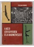 A kézi lőfegyverek és a hadművészet - Csillag Ferenc