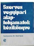 Szerves vegyipari alapfolyamatok kézikönyve - Deák Gyula