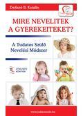 Mire nevelitek a gyerekeiteket?A Tudatos Szülő Nevelési Módszer - DEÁKNÉ B. KATALIN