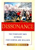 Dissonance: The Turbulent Days Between Fort Sumter and Bull Run - DETZER, DAVID