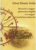 Bevezetés a magyar pásztorasztrológiába és magyar szimbólumrendszerbe - Dévai Elemér Attila